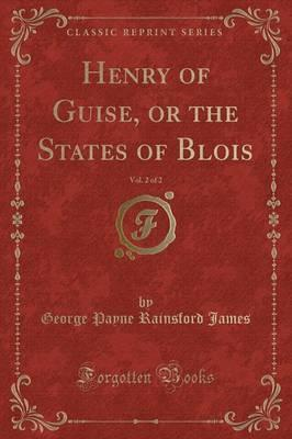 Henry of Guise, or the States of Blois, Vol. 2 of 2 (Classic Reprint)