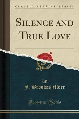 Silence and True Love (Classic Reprint)