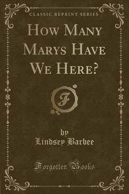 How Many Marys Have We Here? (Classic Reprint)
