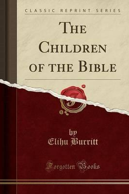 The Children of the Bible (Classic Reprint)