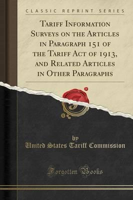 Tariff Information Surveys on the Articles in Paragraph 151 of the Tariff Act of 1913, and Related Articles in Other Paragraphs (Classic Reprint)