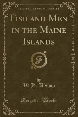 Fish and Men in the Maine Islands (Classic Reprint)