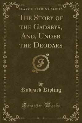 The Story of the Gadsbys, And, Under the Deodars (Classic Reprint)