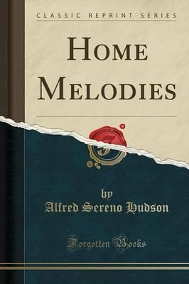 Home Melodies (Classic Reprint)