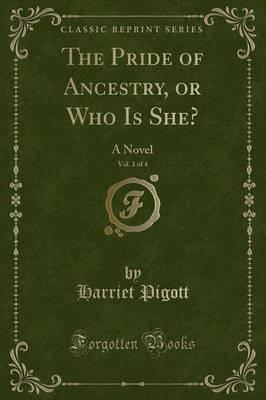 The Pride of Ancestry, or Who Is She?, Vol. 1 of 4