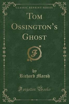Tom Ossington's Ghost (Classic Reprint)