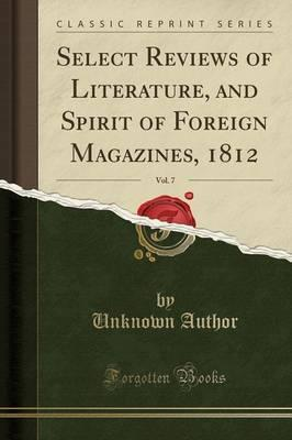 Select Reviews of Literature, and Spirit of Foreign Magazines, 1812, Vol. 7 (Classic Reprint)