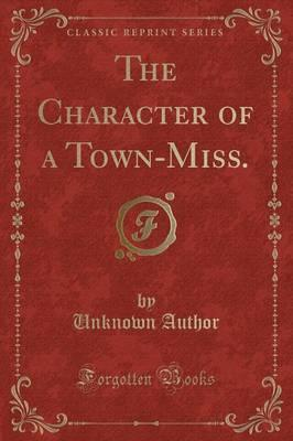 The Character of a Town-Miss. (Classic Reprint)