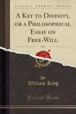A Key to Divinity, or a Philosophical Essay on Free-Will, Vol. 1 (Classic Reprint)