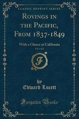Rovings in the Pacific, from 1837-1849, Vol. 1 of 2