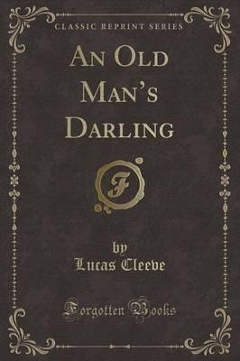 An Old Man's Darling (Classic Reprint)