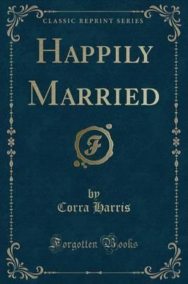 Happily Married (Classic Reprint)