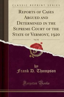 Reports of Cases Argued and Determined in the Supreme Court of the State of Vermont, 1920, Vol. 92 (Classic Reprint)