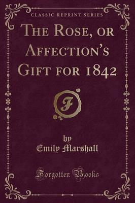 The Rose, or Affection's Gift for 1842 (Classic Reprint)
