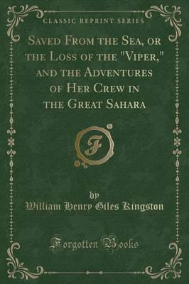 Saved from the Sea, or the Loss of the Viper, and the Adventures of Her Crew in the Great Sahara (Classic Reprint)