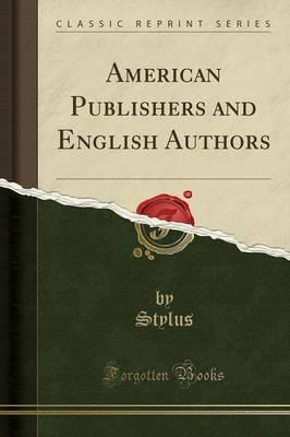 American Publishers and English Authors (Classic Reprint)