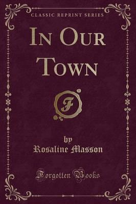 In Our Town (Classic Reprint)