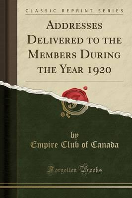 Addresses Delivered to the Members During the Year 1920 (Classic Reprint)