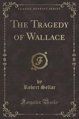 The Tragedy of Wallace (Classic Reprint)