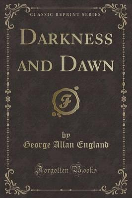 Darkness and Dawn (Classic Reprint)