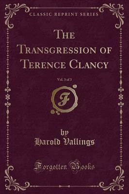 The Transgression of Terence Clancy, Vol. 3 of 3 (Classic Reprint)
