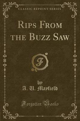 Rips from the Buzz Saw (Classic Reprint)