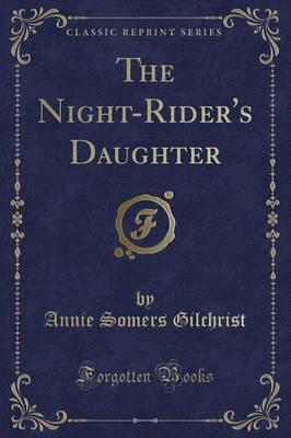 The Night-Rider's Daughter (Classic Reprint)