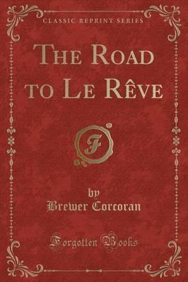 The Road to Le Reve (Classic Reprint)