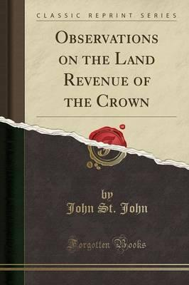 Observations on the Land Revenue of the Crown (Classic Reprint)