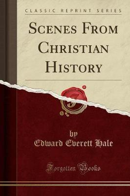 Scenes from Christian History (Classic Reprint)