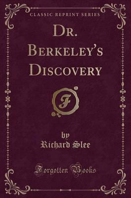 Dr. Berkeley's Discovery (Classic Reprint)