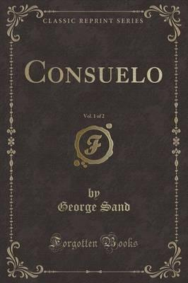 Consuelo, Vol. 1 of 2 (Classic Reprint)