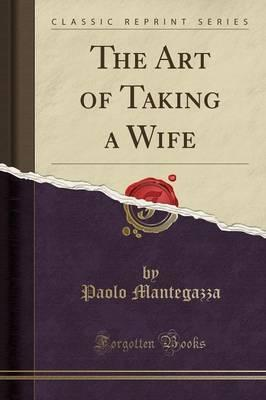The Art of Taking a Wife (Classic Reprint)