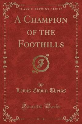 A Champion of the Foothills (Classic Reprint)