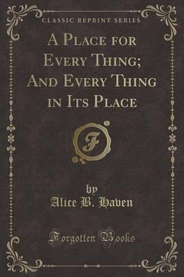 A Place for Every Thing; And Every Thing in Its Place (Classic Reprint)