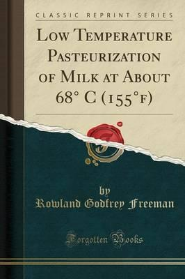 Low Temperature Pasteurization of Milk at about 68 C (155f) (Classic Reprint)