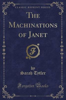 The Machinations of Janet (Classic Reprint)
