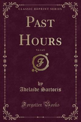 Past Hours, Vol. 1 of 2 (Classic Reprint)