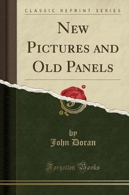 New Pictures and Old Panels (Classic Reprint)