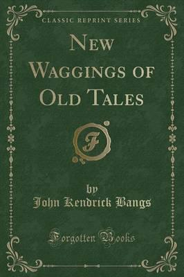 New Waggings of Old Tales (Classic Reprint)