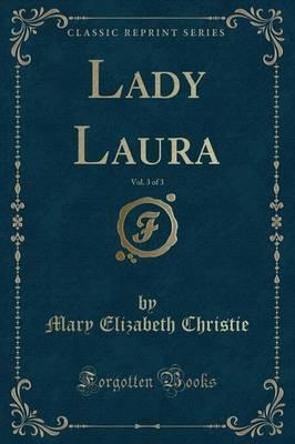 Lady Laura, Vol. 3 of 3 (Classic Reprint)