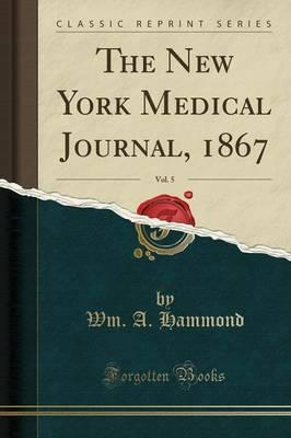 The New York Medical Journal, 1867, Vol. 5 (Classic Reprint)