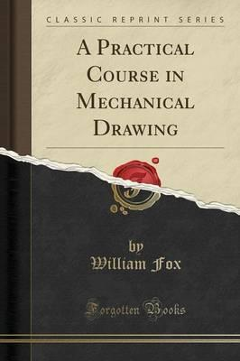 A Practical Course in Mechanical Drawing (Classic Reprint)