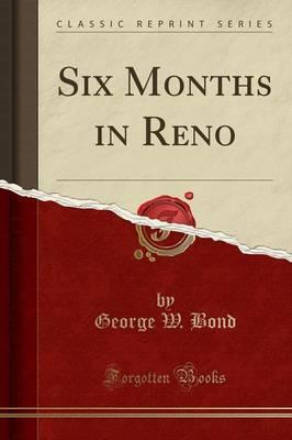 Six Months in Reno (Classic Reprint)
