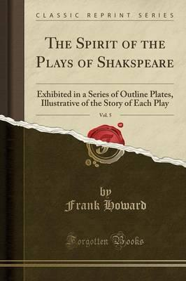 The Spirit of the Plays of Shakspeare, Vol. 5