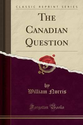 The Canadian Question (Classic Reprint)