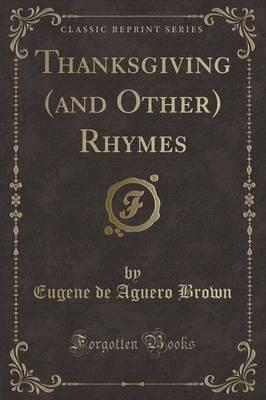 Thanksgiving (and Other) Rhymes (Classic Reprint)