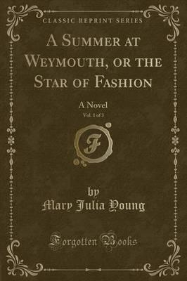 A Summer at Weymouth, or the Star of Fashion, Vol. 1 of 3