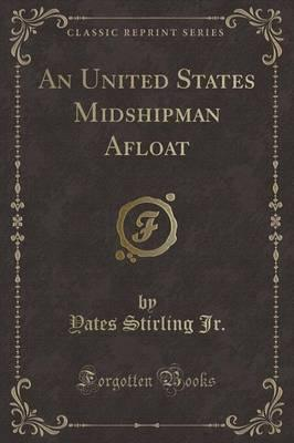 An United States Midshipman Afloat (Classic Reprint)