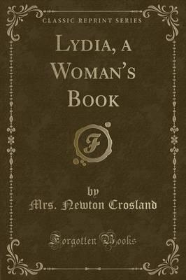 Lydia, a Woman's Book (Classic Reprint)